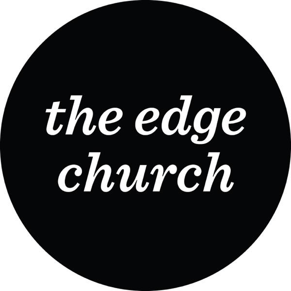The Edge Church Podcast - The Edge Church