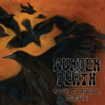 Murder By Death - King of the Gutters, Prince of the Dogs