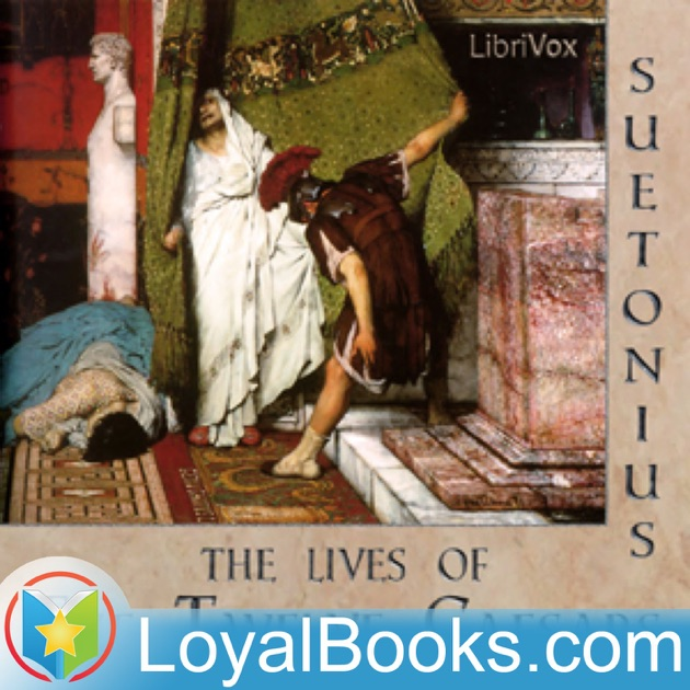 The Lives Of Twelve Caesars By Gaius Suetonius Tranquillus Loyal Books On Apple Podcasts