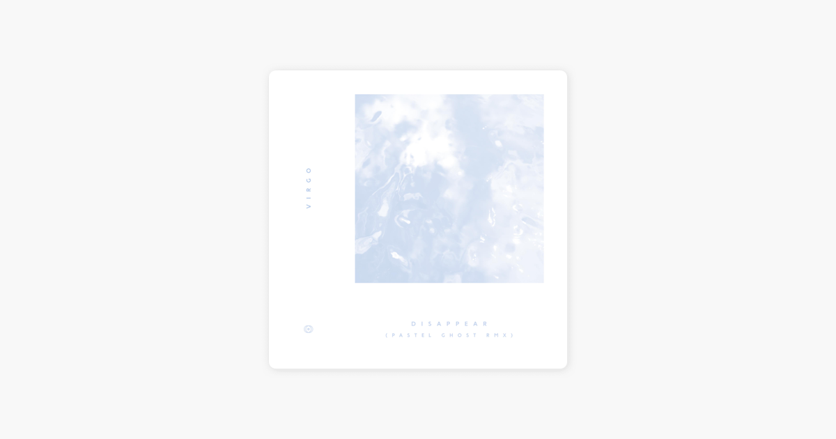Disappear (Pastel Ghost Remix) - Single by Virgo