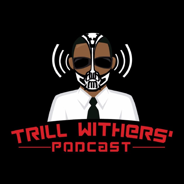Trill Withers Von Trill Withers Auf Apple Podcasts
