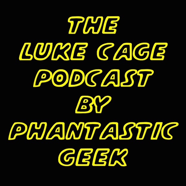 The Luke Cage Podcast by Phantastic Geek