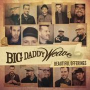 Beautiful Offerings (Deluxe Edition) - Big Daddy Weave - Big Daddy Weave