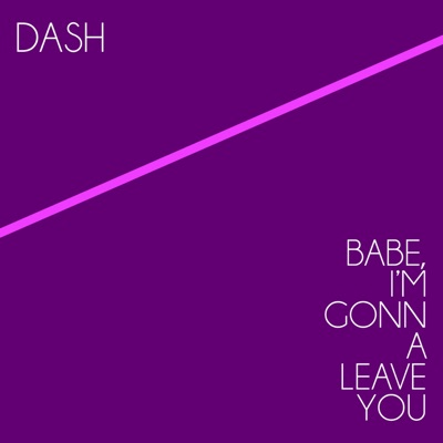 Babe, I'm Gonna Leave You - Single - Dash