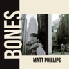 Bones - EP - Matt Phillips