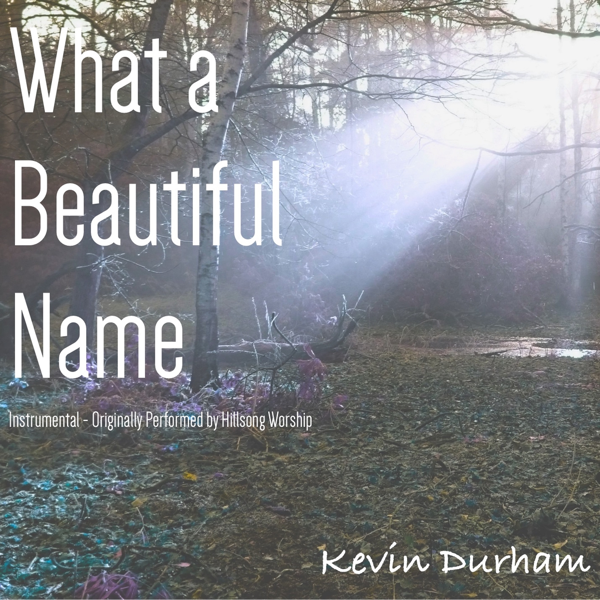 What a Beautiful Name (Instrumental) [Originally Performed by Hillsong  Worship] - Single by Kevin Durham