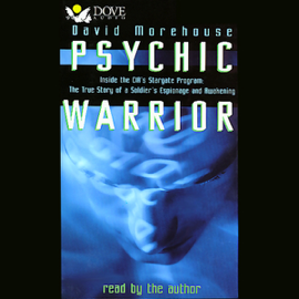 Psychic Warrior: Inside the CIA's Stargate Program: The True Story of a Soldier's Espionage and Awakening audiobook