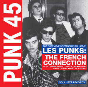 Various Artists - Soul Jazz Records Presents PUNK 45: Les Punks: The French Connection. The First Wave of Punk 1977-80