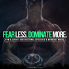 Fear Less Dominate More (Gym & Sports Motivational Speeches & Workout Music) - Fearless Motivation
