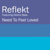 Need To Feel Loved (feat. Delline Bass) - Reflekt