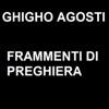 Frammenti di preghiera - Ghigo Agosti