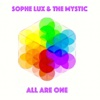 All Are One - Sophe Lux & the Mystic