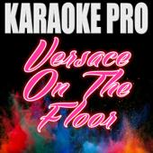 Versace On The Floor Originally Performed By Bruno Mars [Instrumental Version] Karaoke Pro - Karaoke Pro