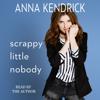 Scrappy Little Nobody (Unabridged) - Anna Kendrick