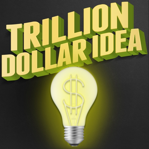 Trillion Dollar Idea podcast
