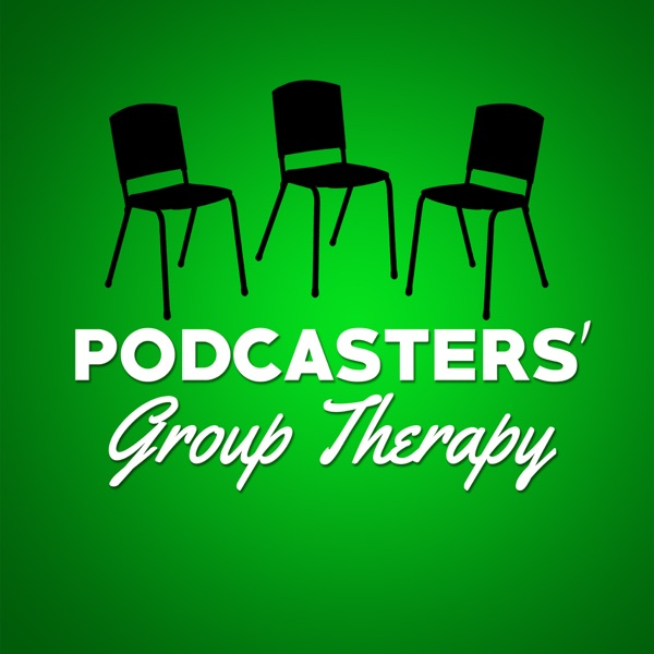 Podcasters' Group Therapy | Corey Fineran | Tawny Fineran | Nick Seuberling | Podcast on Podcasting