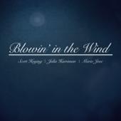 Blowin' in the Wind - Scott Hoying, Julia Harriman & Mario Jose