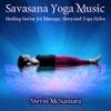 Savasana Yoga Music Healing Guitar for Massage Sleep and Yoga Nidra