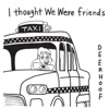I Thought We Were Friends - Single ジャケット写真