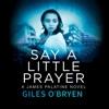 Say a Little Prayer: A James Palatine Thriller, Book 2 (Unabridged)