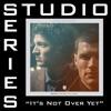 It's Not Over yet (Studio Series Performance Track) - - EP