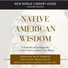 Kent Nerburn, Ph.D. and Louise Mengelkoch, M.A. - Native American Wisdom (Unabridged) artwork