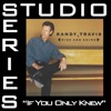 If You Only Knew (Studio Series Performance Track) - - Single, Randy Travis