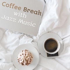 Coffee Break with Jazz Music: Instrumental Songs for Good Monday Morning, Lunch Time, Black Cafe Lounge Relaxation, Sweet & Mood Atmosphere