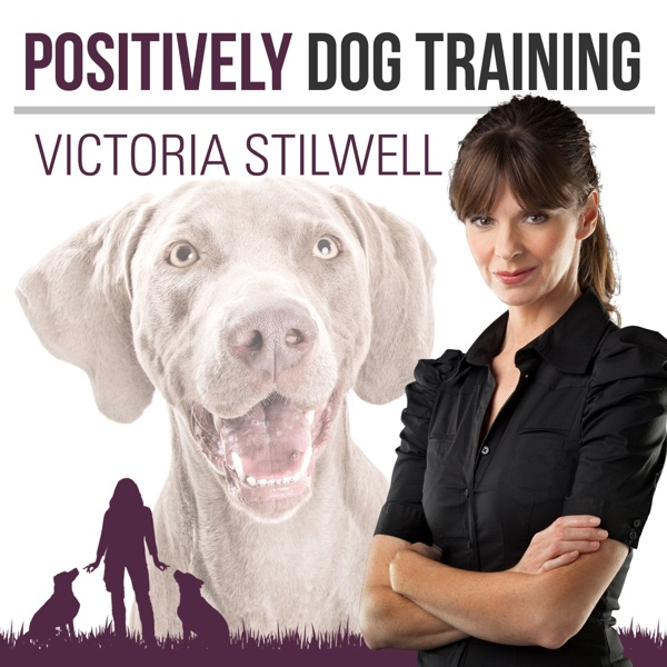 Positively Dog Training - The Official Victoria Stilwell Podcast