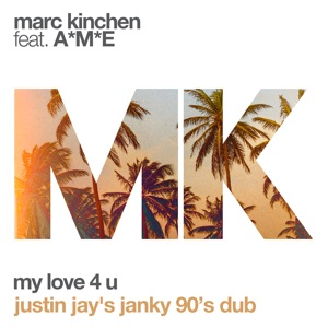 My Love 4 U (feat. A*M*E) [Justin Jay's Janky 90's Dub] - Single Mp3 Download