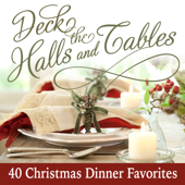Deck the Halls and Tables - 40 Christmas Dinner Favorites
