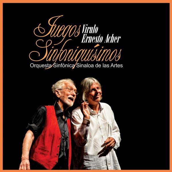 Virulo & Ernesto Acher - Juegos Sinfoniquísimos (feat. Orquesta Sinfónica Sinaloa de Las Artes) [En Vivo] album wiki, reviews