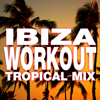 Ibiza Workout: Tropical Mix - Workout Remix Factory