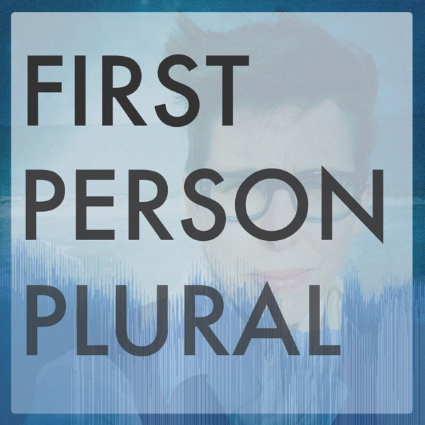 First Person Plural - A Mental Health Podcast
