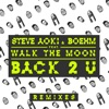 Back 2 U feat WALK THE MOON William Black Remix Single