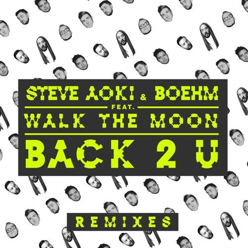 Steve Aoki & Boehm - Back 2 U (feat. WALK the MOON) [William Black Remix] - Single
