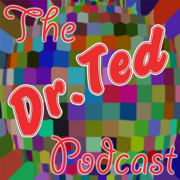 The Dr. Ted Podcast