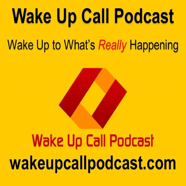 Wake Up Call Podcast: Foreign Relations, Economics, Political Theory, Current Events, History, Politics, Countries, War and P