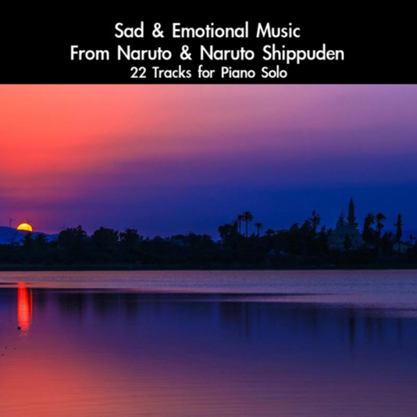 ‎Sad & Emotional Music From Naruto & Naruto Shippuden: 22 Tracks For Piano  Solo by daigoro789