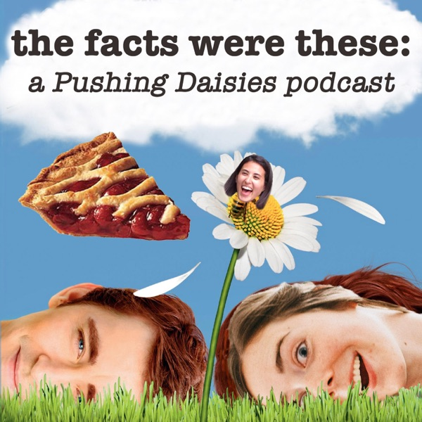 The Facts Were These: A Pushing Daisies Podcast