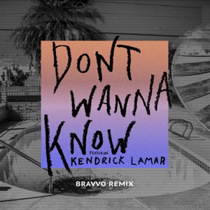Don't Wanna Know (feat. Kendrick Lamar) [BRAVVO Remix] - Single Mp3 Download
