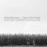 The Bay Street Sessions by Alexis MacIsaac & Calum MacKenzie on Apple Music