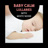 Baby Calm Lullabies with White Noise – Relaxing Music for Newborns, Nighty Sleep, Baby Development, Peaceful Nature Sounds