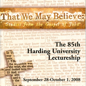 2008 Harding University Lectureship - That We May Believe