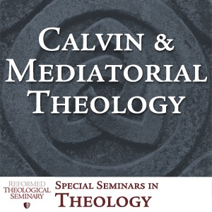 Calvin and Mediatorial Theology