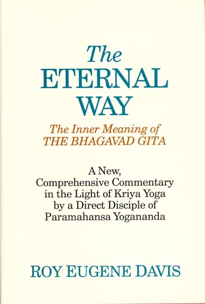 The Eternal Way:The Inner Meaning of the Bhagavad Gitain the Light of Kriya Yoga