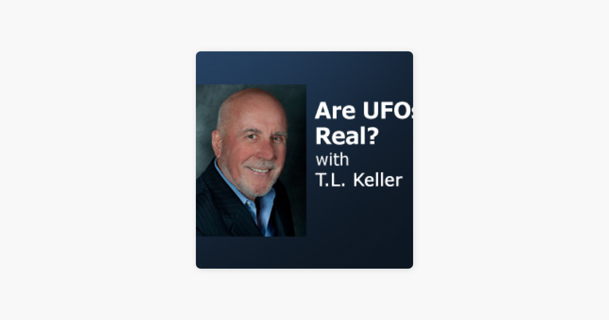 Are UFOs Real? – T L  Keller on Apple Podcasts