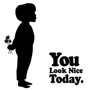 You Look Nice Today:You Look Nice Today