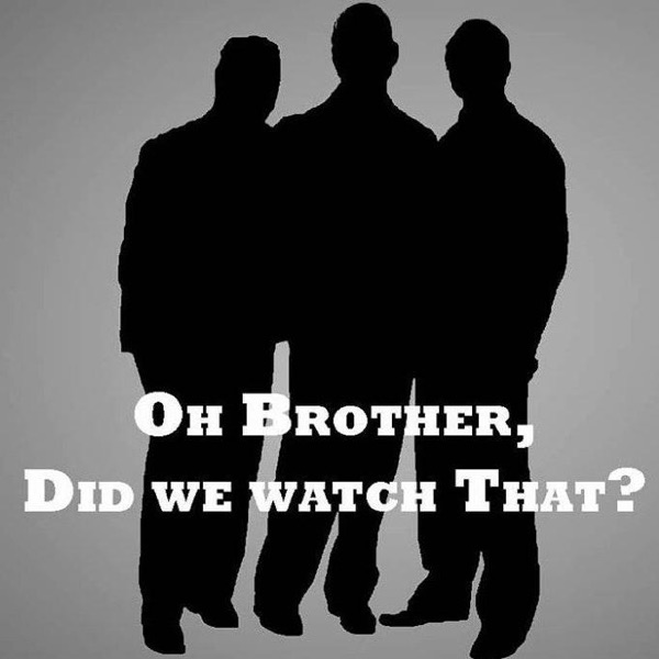 Episodes – Oh Brother, Did We Watch That?