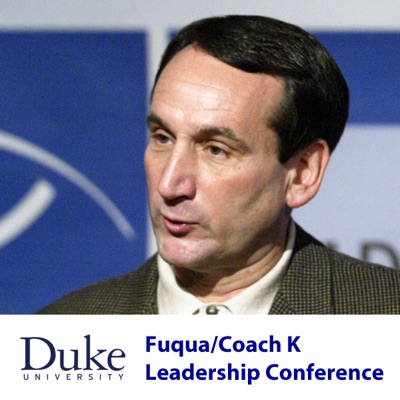 Fuqua/Coach K Leadership Conference (Audio):Duke University - The Fuqua School of Business
